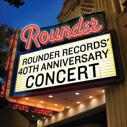 Rounder Records 40th Anniversary Concert