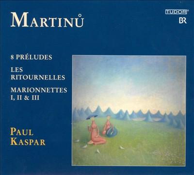 Martinu: 8 Préludes; Les Ritournelles; Marionnettes