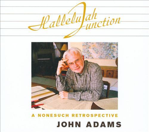 John Adams: Hallelujah Junction - A Nonesuch Retrospective