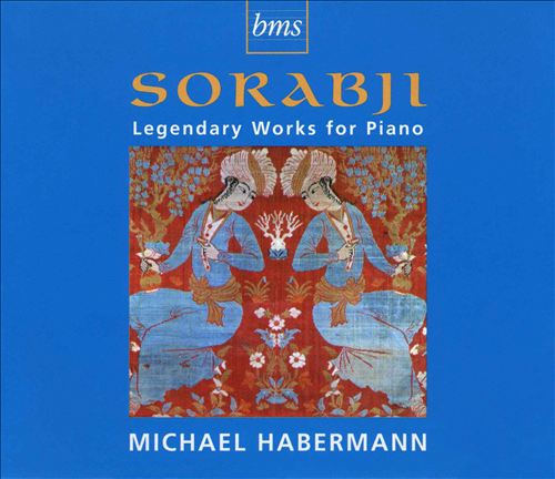 Kaikhosru Sorabji: Legendary Works for Piano