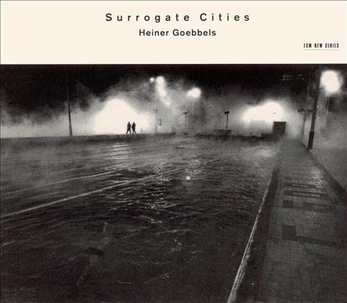 Heiner Goebbels: Surrogate Cities