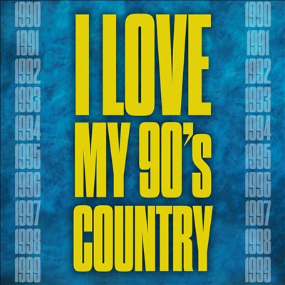 I Love My 90's Country