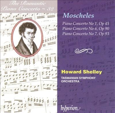 The Romantic Piano Concerto, Vol. 32: Moscheles: Piano Concertos Nos. 1, 6, 7