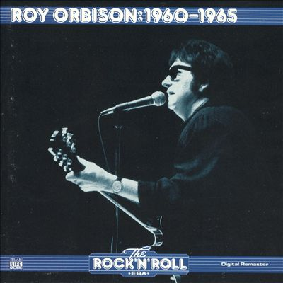 The Rock 'N' Roll Era: Roy Orbison 1960-1965