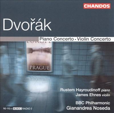 Dvorák: Piano Concerto; Violin Concerto