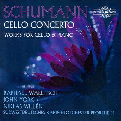 Schumann: Cello Concerto; Works for Cello & Piano