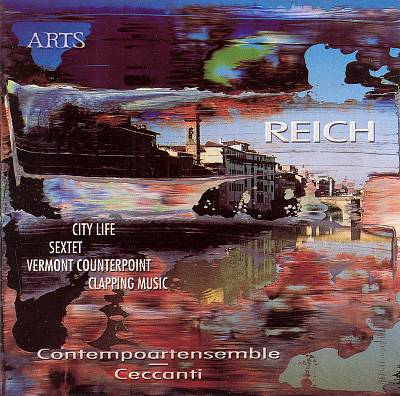 Steve Reich: City Life; Sextet; Vermont Counterpoint; Clapping Music