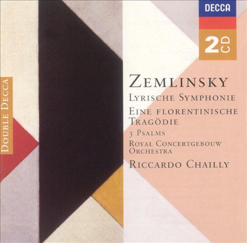 Zemlinsky: Lyrische Symphonie; Eine Florentinische Tragödie; 3 Psalms