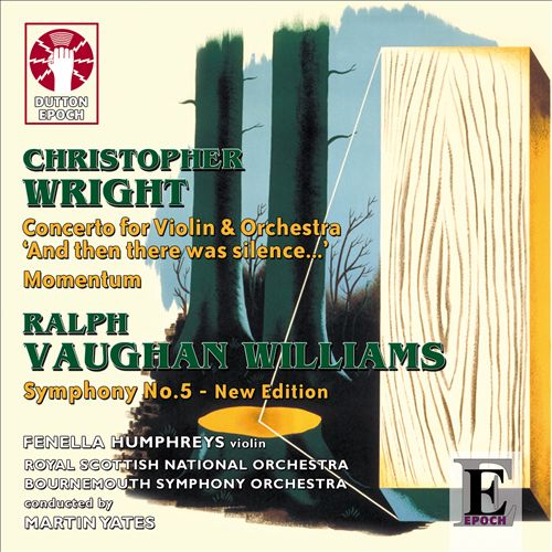 Wright: Concerto for Violin & Orchestra 'And then there was Silence ...'; Momentum: Vaughan Williams: Symphony No. 5