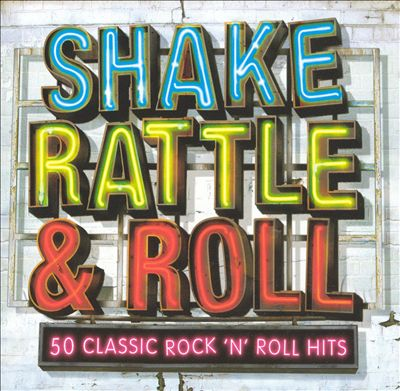 Shake Rattle & Roll: 50 Classic Rock N Roll Hits