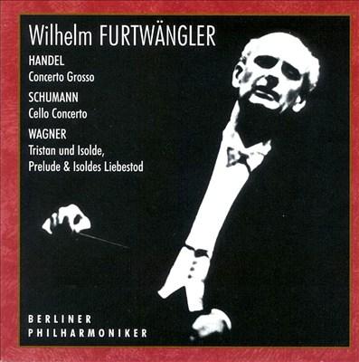 Handel: Concerto Grosso; Schumann: Cello Concerto; Wagner: Tristan & Isolda: Prelude & Isoldes Liebestod