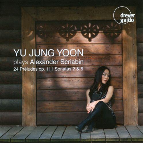 Yu Jung Yoon Plays Scriabin: 24 Préludes Op. 11; Sonatas 2 & 5