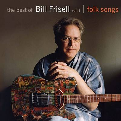 The Best of Bill Frisell, Vol. 1: Folk Songs