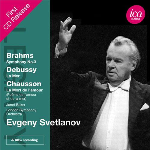 Brahms: Symphony No. 3; Debussy: La Mer; Chausson: La Mort de l'amour