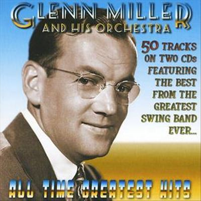 All Time Greatest Hits: The Best of Glenn Miller