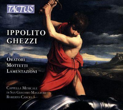 Ippolito Ghezzi: Oratori; Mottetti; Lamentazioni