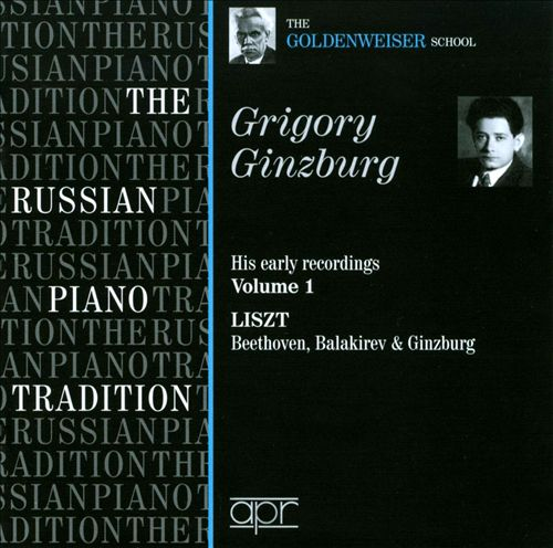 Grigory Ginzburg: His Early Recordings, Vol. 1 - Liszt, Beethoven, Balakirev & Ginzburg
