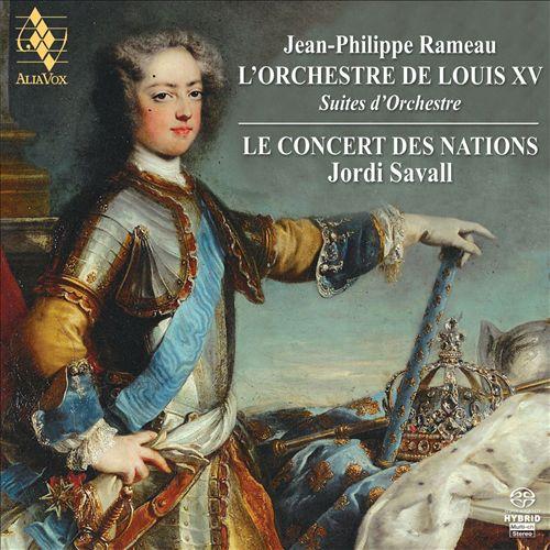 L' Orchestre de Louis XV: Jean-Philippe Rameau - Suites d'Orchestre