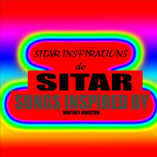 Sitar Inspirations, Vol. 6: Sitar Songs Inspired by Whitney Houston