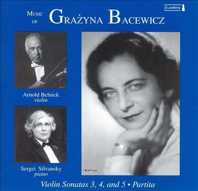Music of Grazyna Bacewicz: Violin Sonatas 3, 4, and 5; Partita