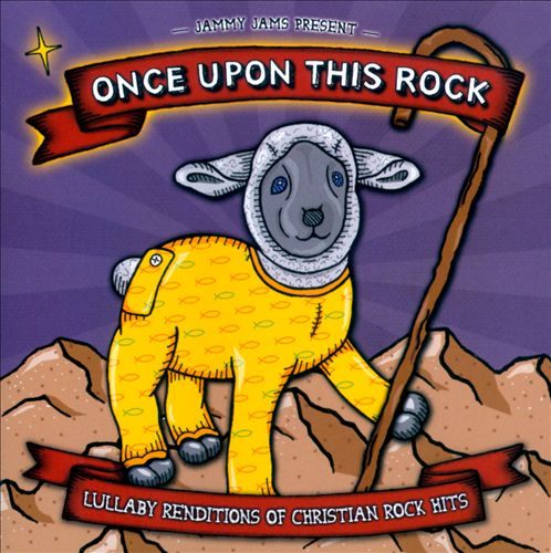 Once Upon This Rock: Lullaby Renditions of Christian Rock Hits