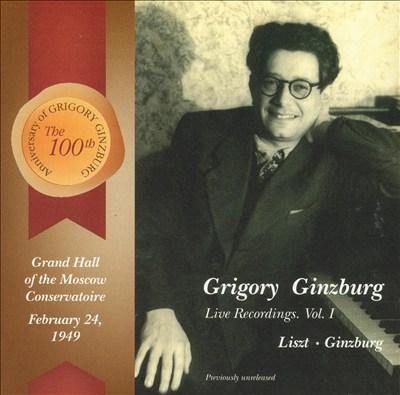 Grigory Ginzburg: Live Recordings, Vol. 1: Liszt, Ginzburg
