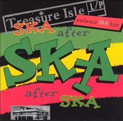 Treasure Isle Ska: Ska After Ska After Ska