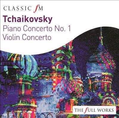 Tchaikovsky: Piano Concerto; Violin Concerto
