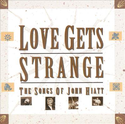 Love Gets Strange: The Songs of John Hiatt
