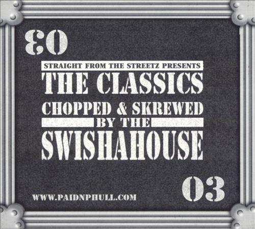 The Classics: Chopped & Screwed by the Swisha