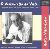 O Violoncello do Villa: Heitor Villa-Lobos Complete works for violin, cello and piano, Vol. 3