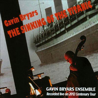 Gavin Bryars: The Sinking of the Titanic