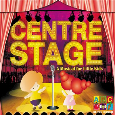 Centre Stage: A Musical for Little Kids