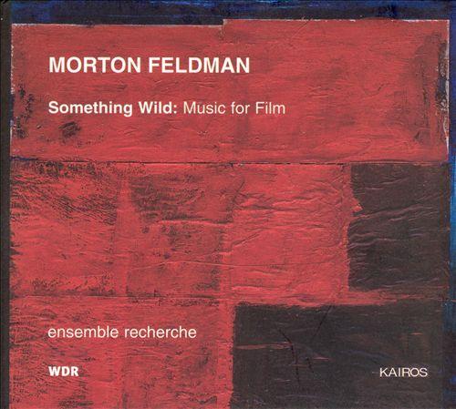 Morton Feldman: Something Wild (Music for Film)