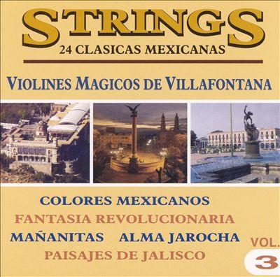 Strings Magic Melodies: 24 Clasicas Mexicanas Violines Magicos De Villafontana Vol.3