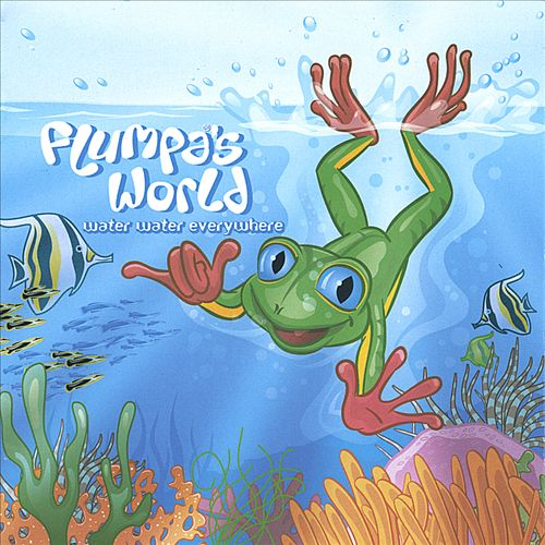 Flumpa®'s World: Water, Water Everywhere