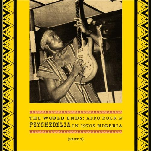 World Ends: Afro Rock & Psychedelia In 1970s Nigeria (Vinyl Part B)