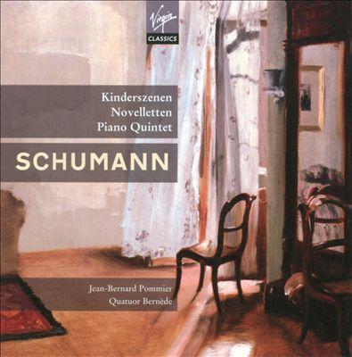 Schumann: Kinderszenen; Novelletten; Piano Quintet