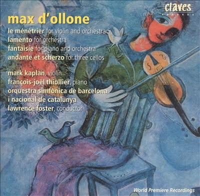 Max D'Ollone: Le Ménétrier; Lamento; Fantaisie; Andante et scherzo