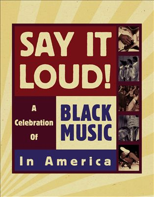 Say It Loud! A Celebration of Black Music in America [Box Set]
