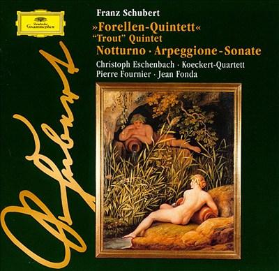 Franz Schubert: Trout Quintet; Notturno; Arpeggione Sonate