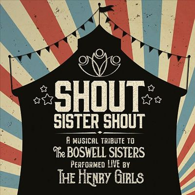 Shout Sister Shout: A Musical Tribute to the Boswell Sisters