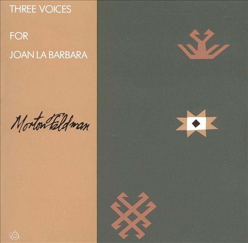 Morton Feldman: Three Voices for Joan La Barbara