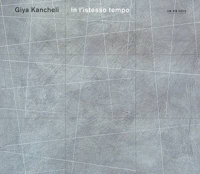 Giya Kancheli: In l'Istesso Tempo