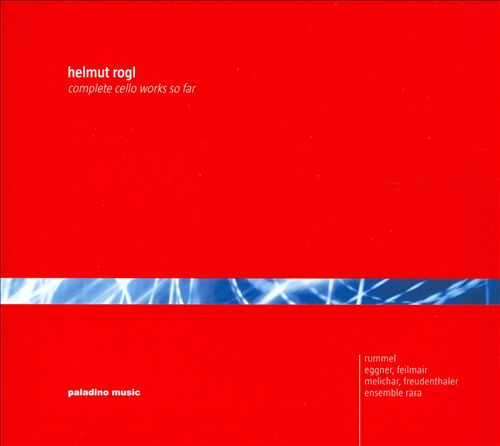 Helmut Rogl: Complete Cello Works So Far