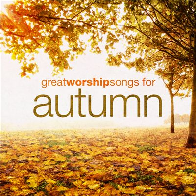 Great Worship Songs for Autumn