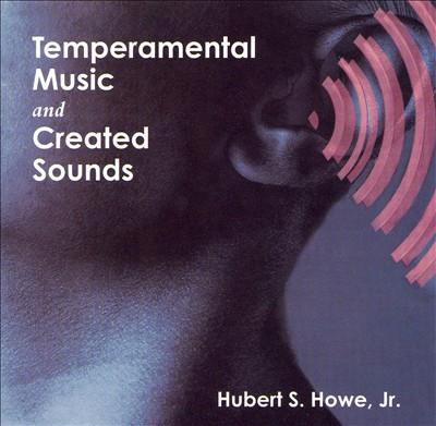 Herbert S. Howe Jr.: Temperamental Music and Created Sounds