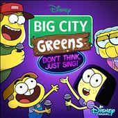 Big City Greens: Don't Think, Just Sing! [Original Television Series Soundtrack]