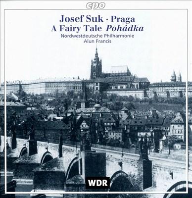 Josef Suk: Praga; Fairy Tale
