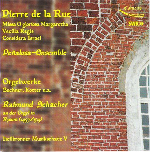 Pierre de la Rue: Missa; Vexilla Regis; Considera Israel